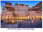 weekend jaipur t rip packages