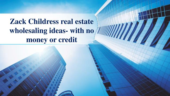 zack childress real estate wholesaling ideas with no money or credit n.
