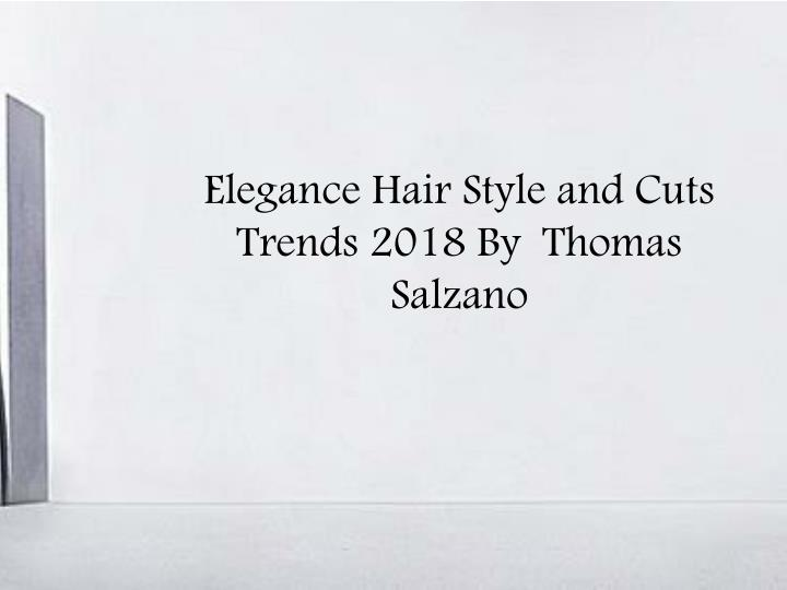 elegance hair style and c uts trends 2018 by thomas salzano n.