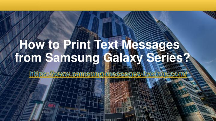how to print text messages from samsung galaxy series n.
