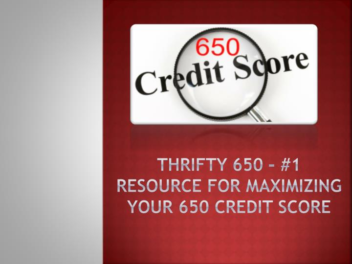 thrifty 650 1 resource for maximizing your 650 credit score n.