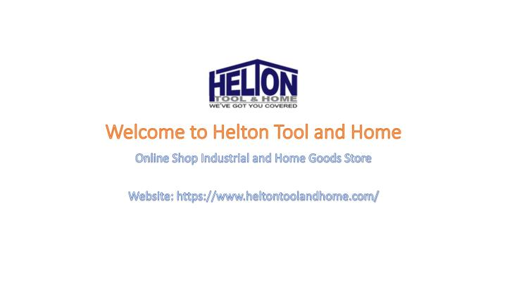 welcome to helton tool and home n.