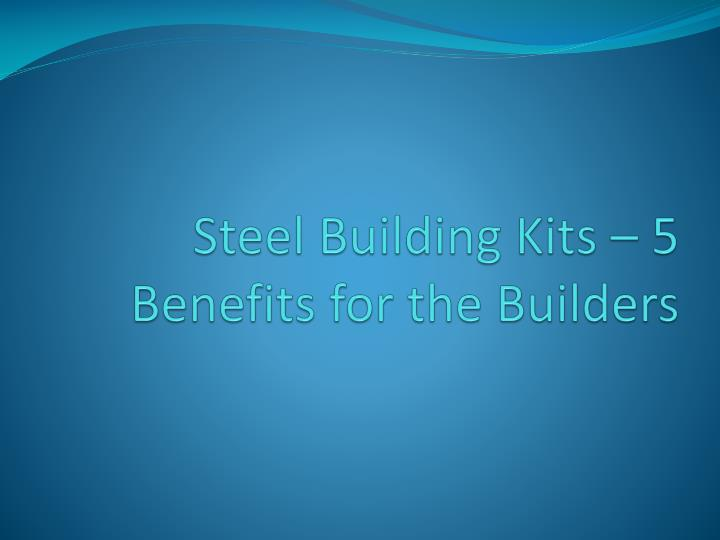 steel building kits 5 benefits for the builders n.