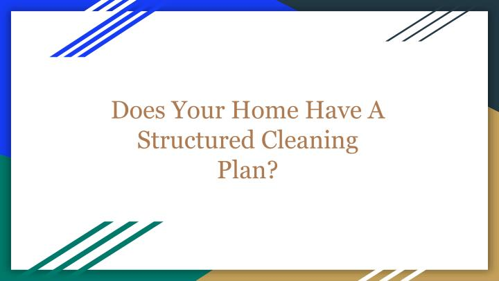does your home have a structured cleaning plan n.