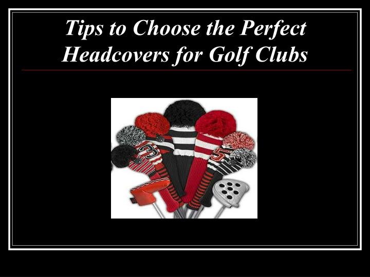 tips to choose the perfect headcovers for golf clubs n.