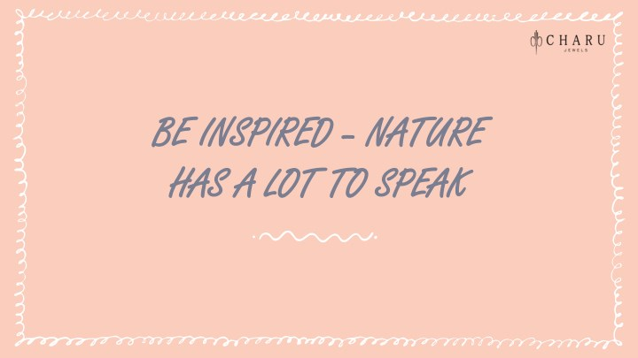 be inspired be inspired nature has a lot to speak n.