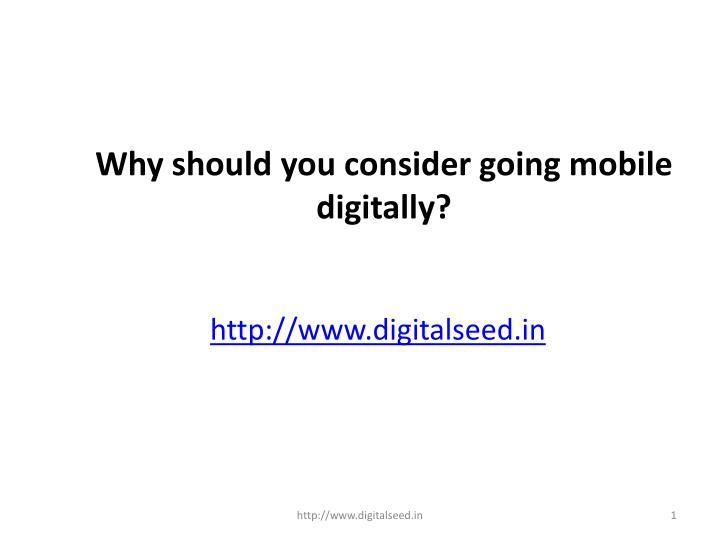 why should you consider going mobile digitally n.