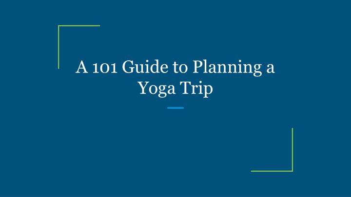 a 101 guide to planning a yoga trip n.