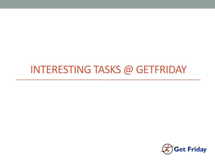 interesting tasks @ getfriday n.