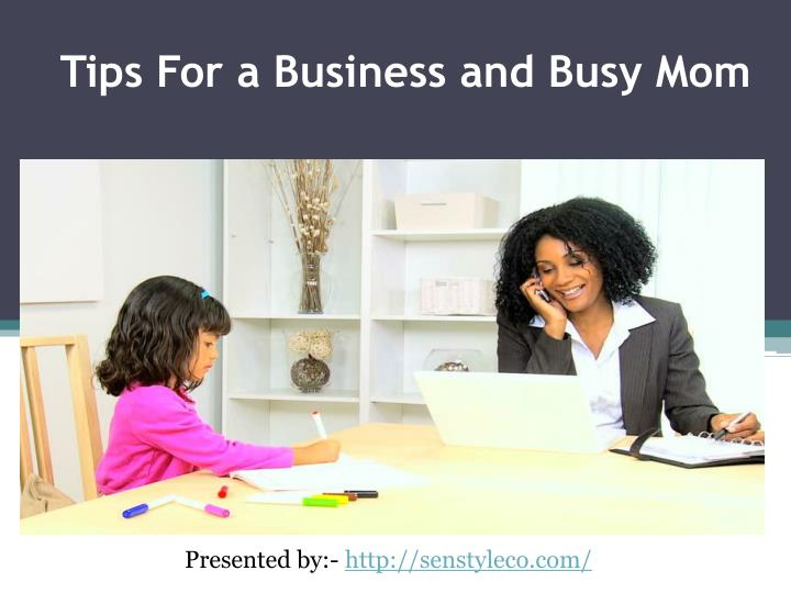 tips for a business and busy mom n.