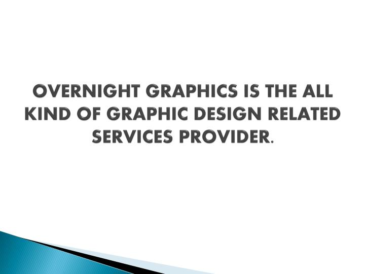 overnight graphics is the all kind of graphic design related services provider n.