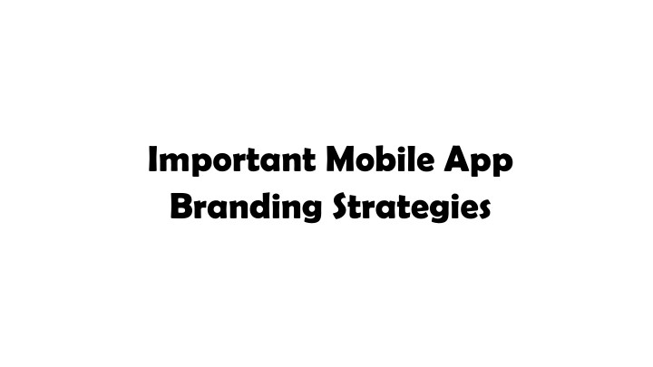 important mobile app branding strategies n.