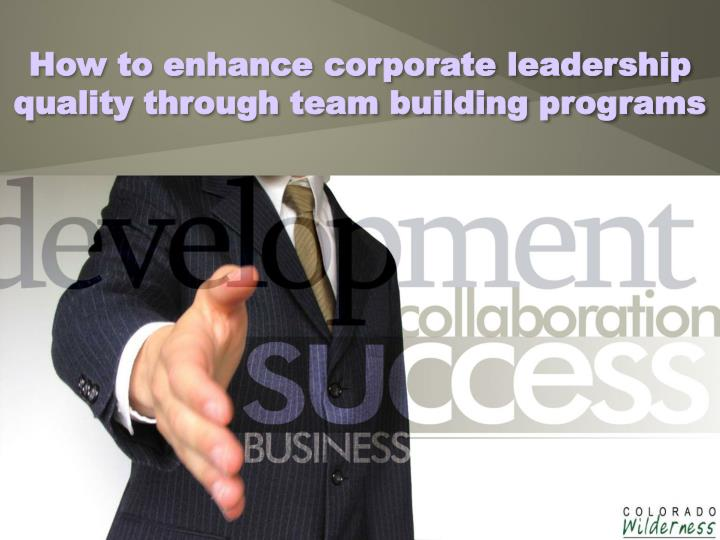 how to enhance corporate leadership quality through team building programs n.