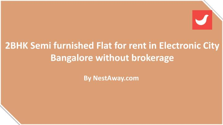 2bhk semi furnished flat for rent in electronic n.