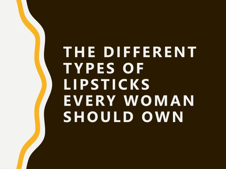 the different types of lipsticks every woman should own n.