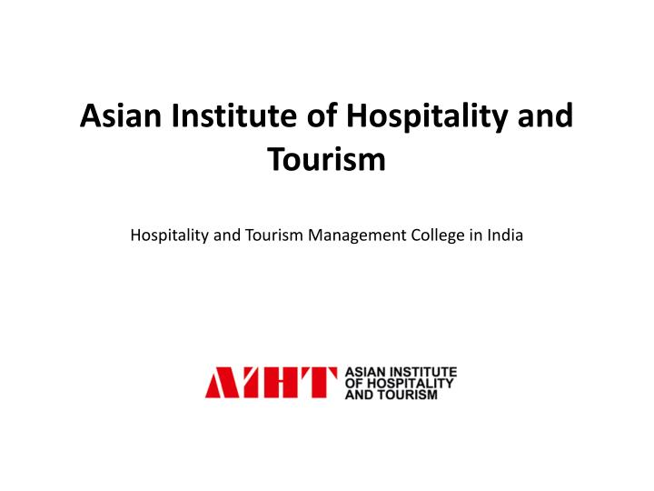 asian institute of hospitality and tourism hospitality and tourism management college in india n.