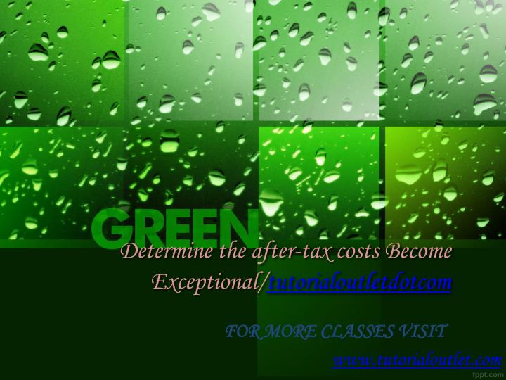 determine the after tax costs become exceptional tutorialoutletdotcom n.