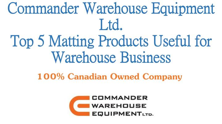 commander warehouse equipment ltd top 5 matting products useful for warehouse business n.