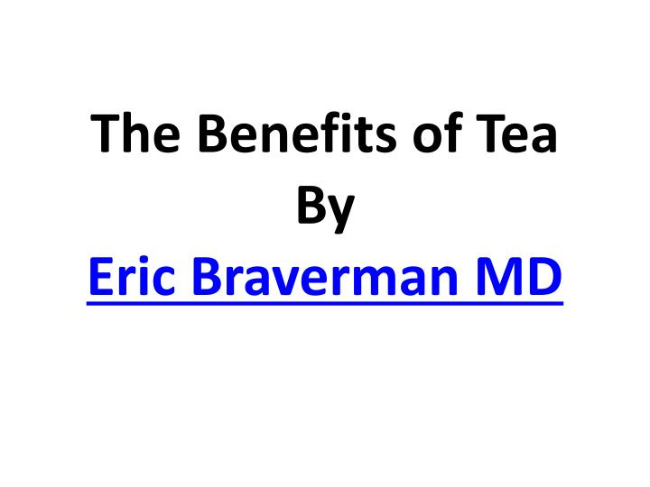 the benefits of tea by eric braverman md n.