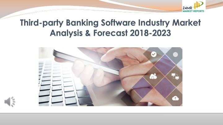 third party banking software industry market analysis forecast 2018 2023 n.