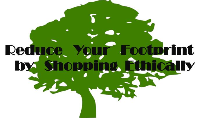 reduce your footprint by shopping ethically n.