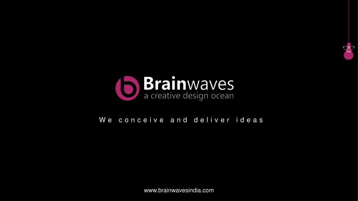 we conceive and deliver ideas n.