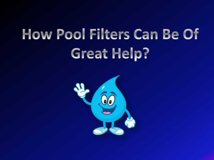 how pool filters can be of great help n.