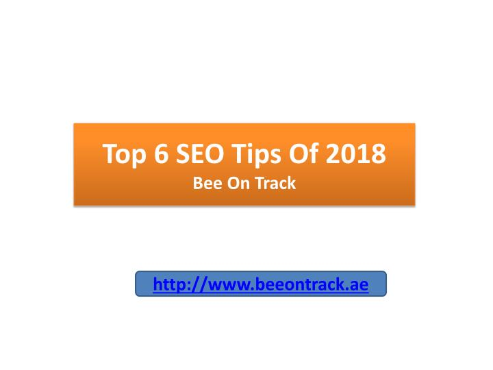 top 6 seo tips of 2018 bee on track n.