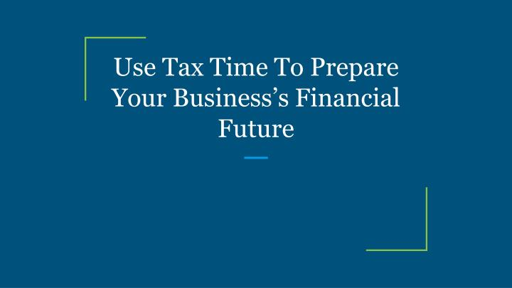 use tax time to prepare your business s financial future n.
