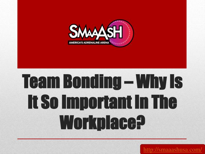 team bonding why is it so important in the workplace n.