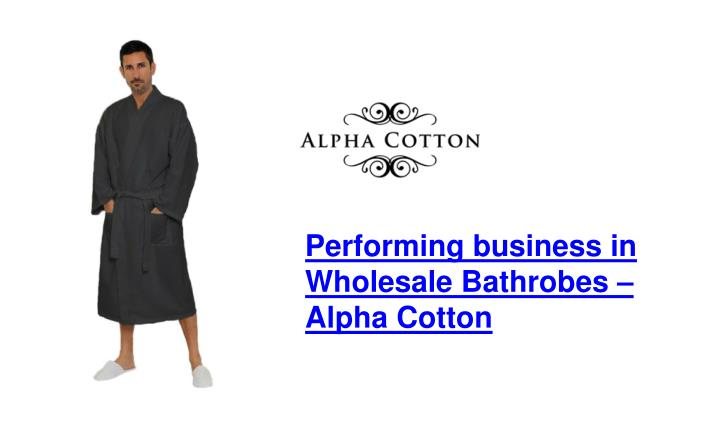 performing business in wholesale bathrobes alpha n.