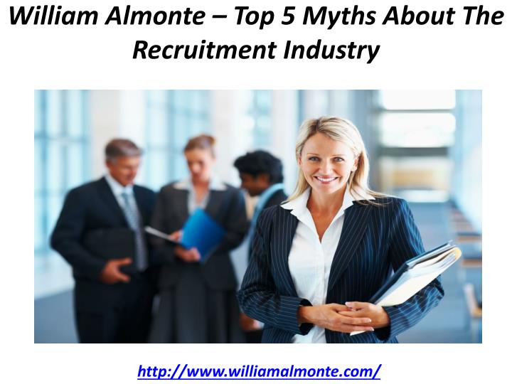 william almonte top 5 myths about the recruitment industry n.