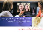 getting treated from the best windsor dentist for your dental needs