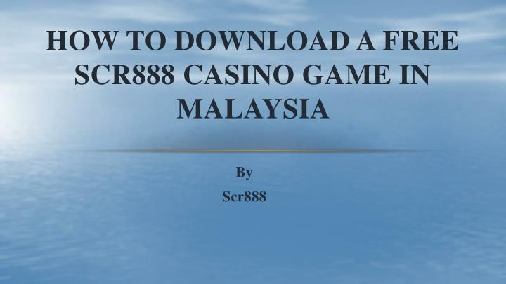 how to download a free scr888 casino game in malaysia n.