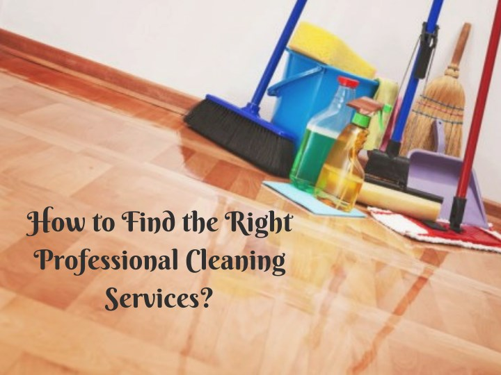 how to find the right professional cleaning n.