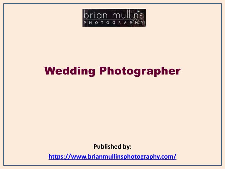 wedding photographer published by https www brianmullinsphotography com n.