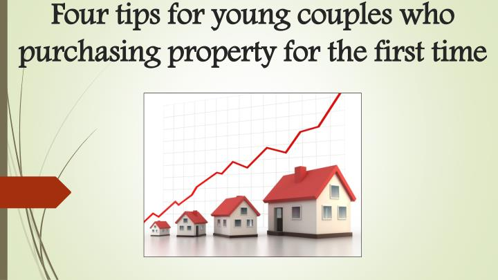 four tips for young couples who purchasing property for the first time n.