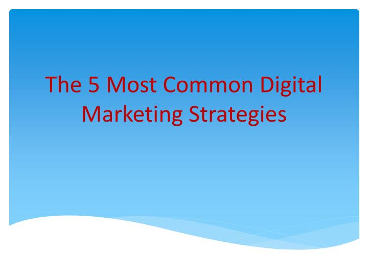 the 5 most common digital marketing strategies n.