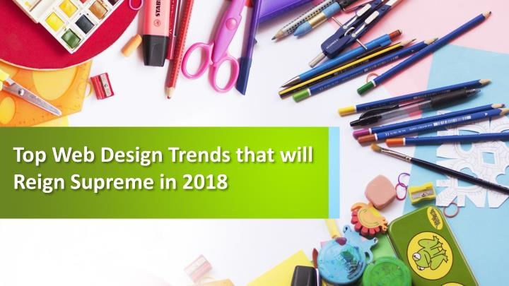 top web design trends that will reign supreme in 2018 n.