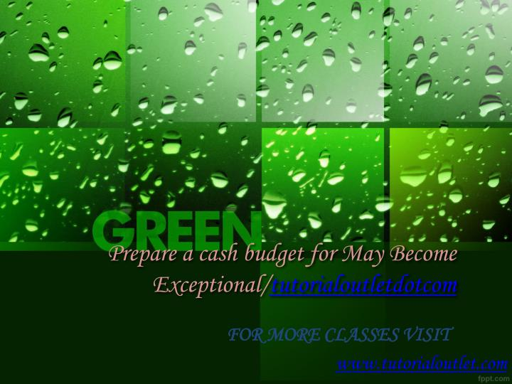 prepare a cash budget for may become exceptional tutorialoutletdotcom n.
