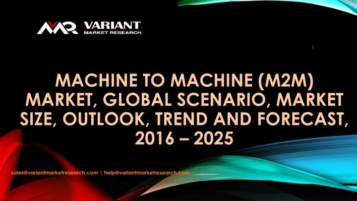machine to machine m2m market global scenario market size outlook trend and forecast 2016 2025 n.