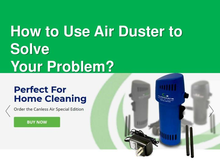 how to use air duster to solve your problem n.