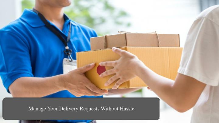 manage your delivery requests without hassle n.