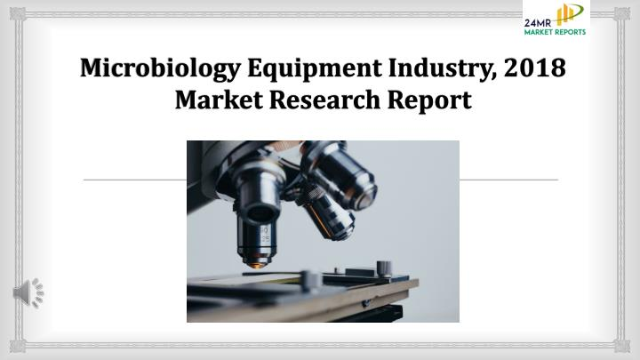 microbiology equipment industry 2018 market research report n.