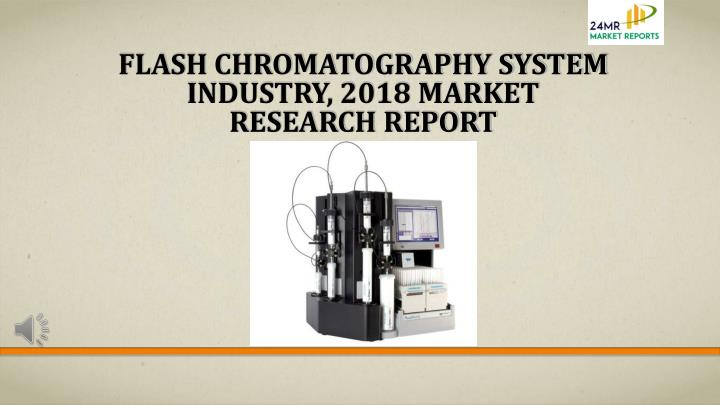 flash chromatography system industry 2018 market research report n.