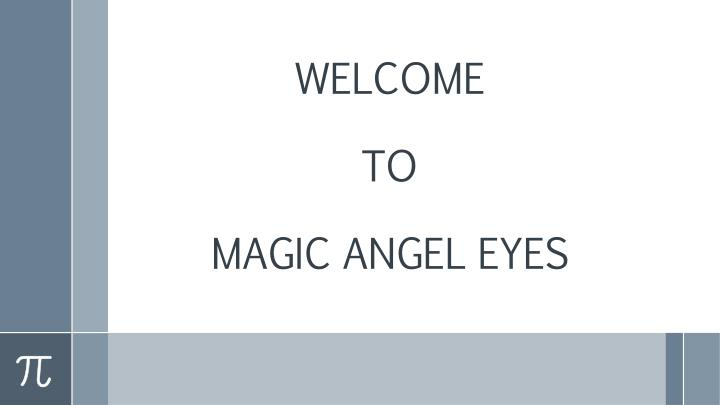welcome to magic angel eyes n.