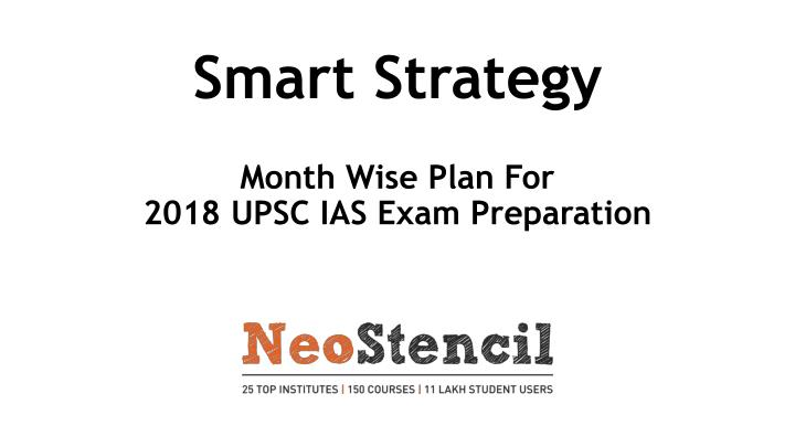 smart strategy month wise plan for 2018 upsc ias exam preparation n.