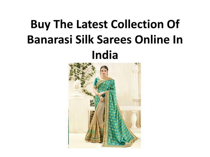 buy the latest collection of banarasi silk sarees online in india n.