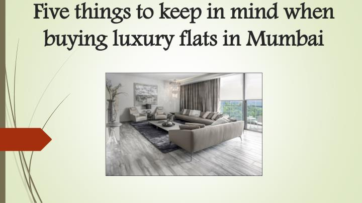 five things to keep in mind when buying luxury flats in mumbai n.
