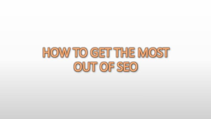 how to get the most out of seo n.
